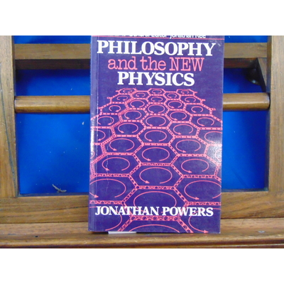 Powers Jonathan : Philosophy and the New Physics ...