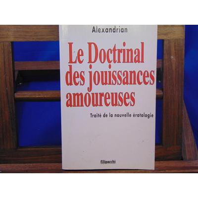 Alexandrian Sarane : Le doctrinal des jouissances amoureuses : Traité de la nouvelle érotologie...