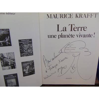 Krafft Maurice : La Terre une planète vivante ! (avec un envoi de l'auteur)...
