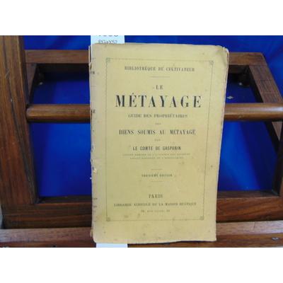 Gasparin Comte : Le Métayage, guide des propriétaires des biens  soumis au métayage (3e édition)...