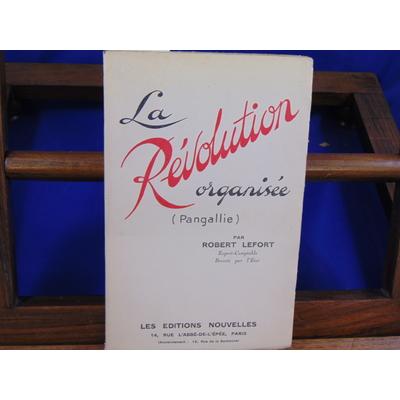 Lefort Robert : La révolution organisée (pangallie)...