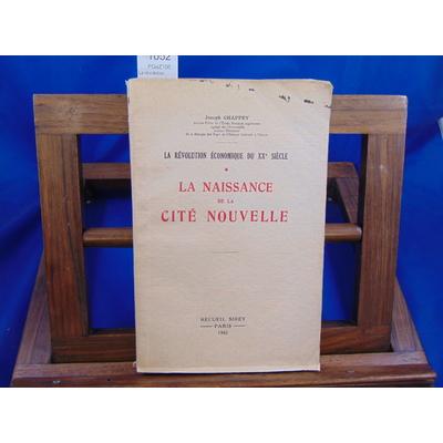 Chappey joseph : La révolution économique du XXe siècle. tome 1 : La naissance de la cité nouvelle...