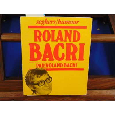 Bacri roland : Roland bacri par roland bacri...