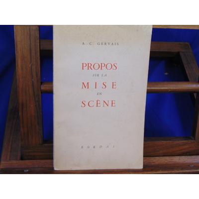 Gervais A.-C : Propos sur la mise en Scène...