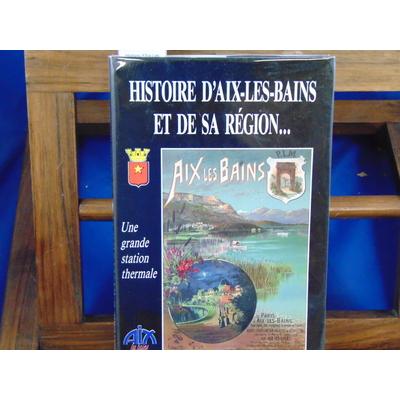 Leguay sous la : Histoire d'Aix-Les-Bains et de sa région une grande station thermale...