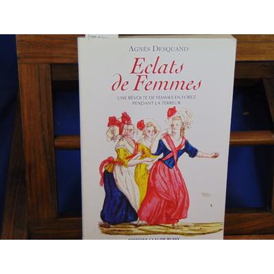 Desquand Agnes : Eclats de Femmes : Une révolte de femmes en Forez pendant la Révolution...