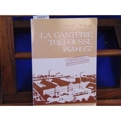 Lagille Ariane : La Ganterie Tréfousse 1829-1957...