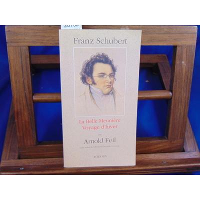 Feil Arnold : Franz Schubert - La Belle Meunière - Voyage d'hiver : Suivi d'un essai de Rolf Wollmann : Wilhel