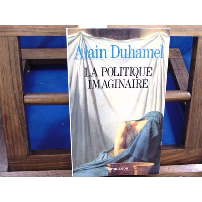 Duhamel Alain : La politique imaginaire (envoi d'alain Duhamel)...