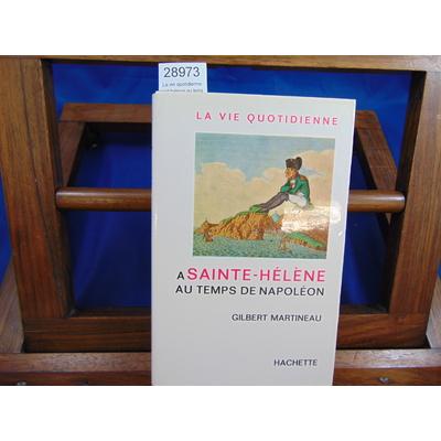Martineau Gilbert : La vie quotidienne a saint helene au temps de napoleon...