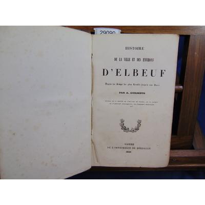 Guilmeth A : Histoire de la ville et des environs d'Elbeuf...