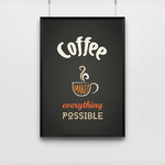 Poster Coffee Makes Everything Possible