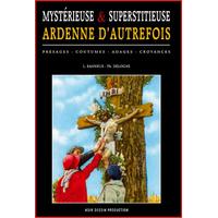 Mystérieuse et superstitieuse Ardenne d'autrefois