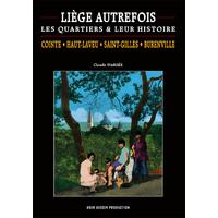 LIÈGE AUTREFOIS LES QUARTIERS ET LEUR HISTOIRE  COINTE    HAUT-LAVEU    SAINT-GILLES BURENVILLE