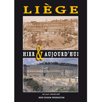 Liège hier et aujourd'hui tome 1