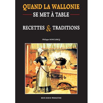 Quand la wallonie se met à table : Recettes et traditions