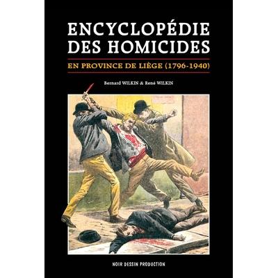 L'encyclopédie des homicides en province de Liège de 1796 à 1940