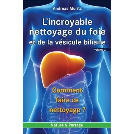 Livre - L\'incroyable nettoyage du foie et de la vésicule biliaire - Volume 2