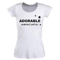 Tee shirt femme ADORABLE seulement parfois !