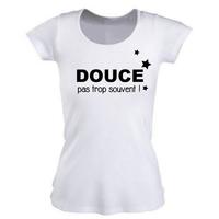 Tee shirt femme DOUCE pas trop souvent !