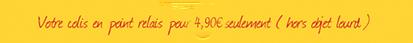 Votre colis en point relais pour 4,90€ seulement (hors objet lourd)