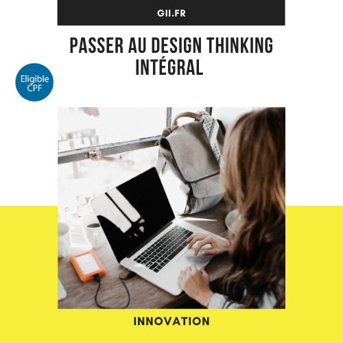 Passez au design thinking - Intégral