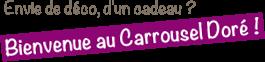 Bienvenue au Carrousel Doré