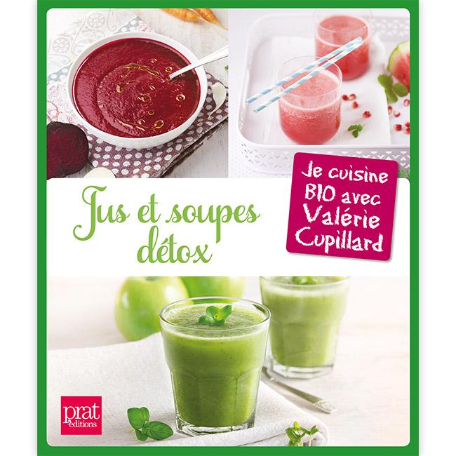 Jus et soupes détox - Je cuisine BIO avec Valérie Cupillard