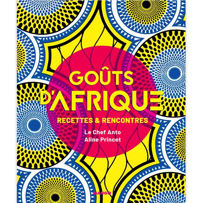 Goûts d'Afrique - Recettes & Rencontres