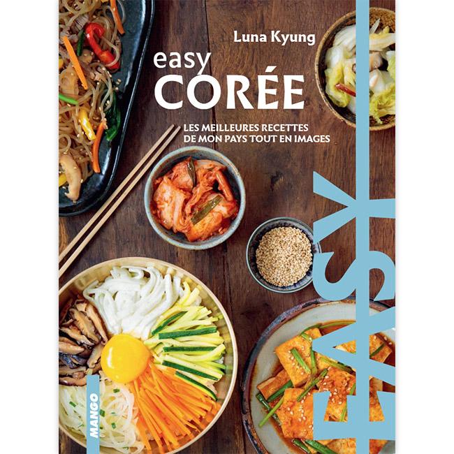 Easy Corée - Les meilleures recettes de mon pays tout en images