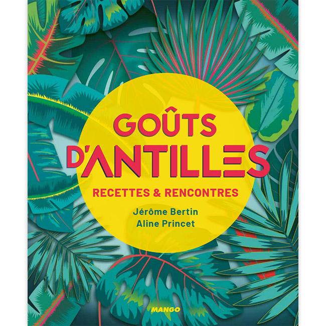 Goûts d'Antilles : Recettes et rencontres
