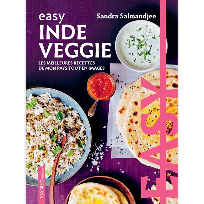 Easy Inde veggie - Les meilleures recettes de mon pays tout en images