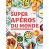 Super Apéros du Monde - Des recettes hautes en couleur et en saveurs