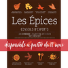 Les épices - Conseils d'experts - Les comprendre, les associer, les cuisiner tout simplement