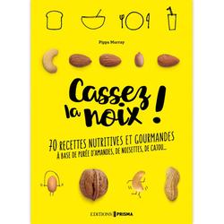 Cassez la noix - 70 recettes nutritives et gourmandes