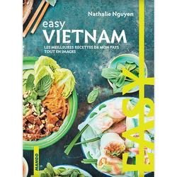 Easy Vietnam - Les meilleures recettes de mon pays tout en images