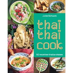 Thaï Thaï Cook - 50 recettes thaïlandaises