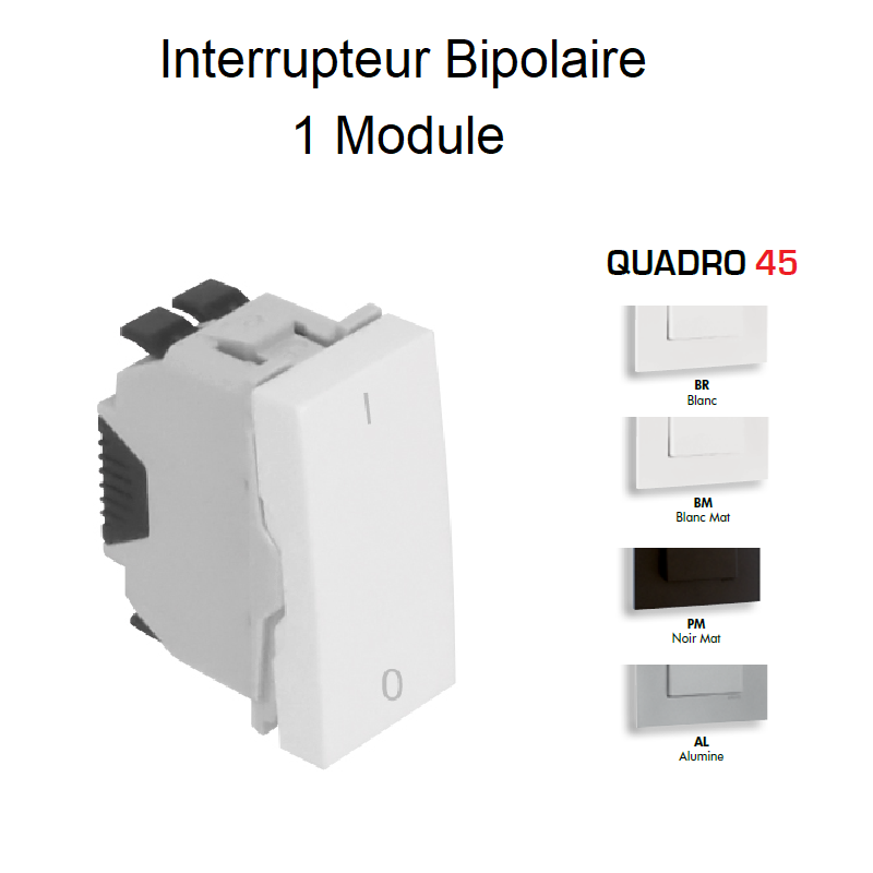 Interrupteur Bipolaire Semi-Assemblé QUADRO45 - 1 Module