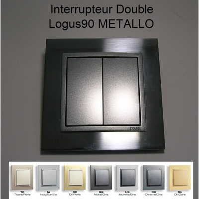 Interrupteur Double - Logus90 METALLO
