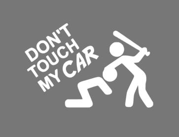 don\'t touch my car