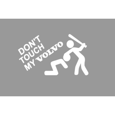 don't touch my volvo