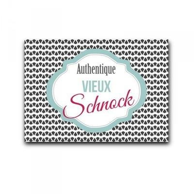 """Carte """"authentique vieux schnock"""""""