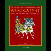Initiation aux mathématiques africaines pour les enfants de 5 à 15 ans et plus