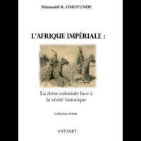 L'Afrique impériale : la thèse coloniale face à la vérité historique