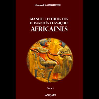 Manuel d'études des humanités classiques africaines Tome 1