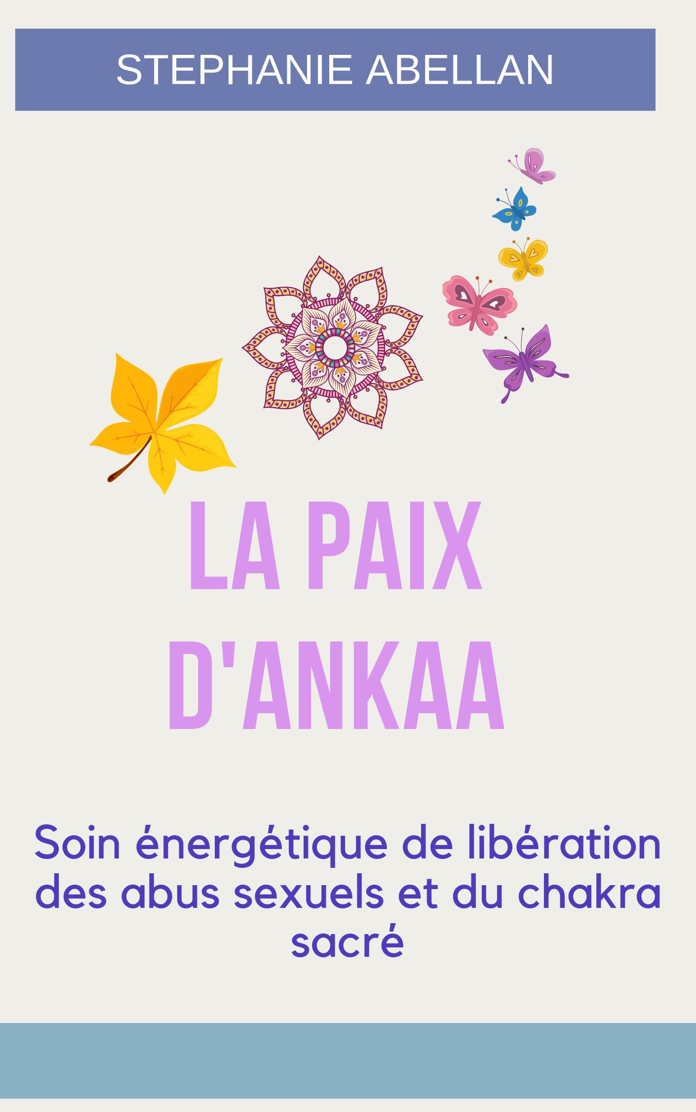 LIvret  LA PAIX D\'ANKAA Soin énergétique de libération des abus sexuels et du chakra sacré