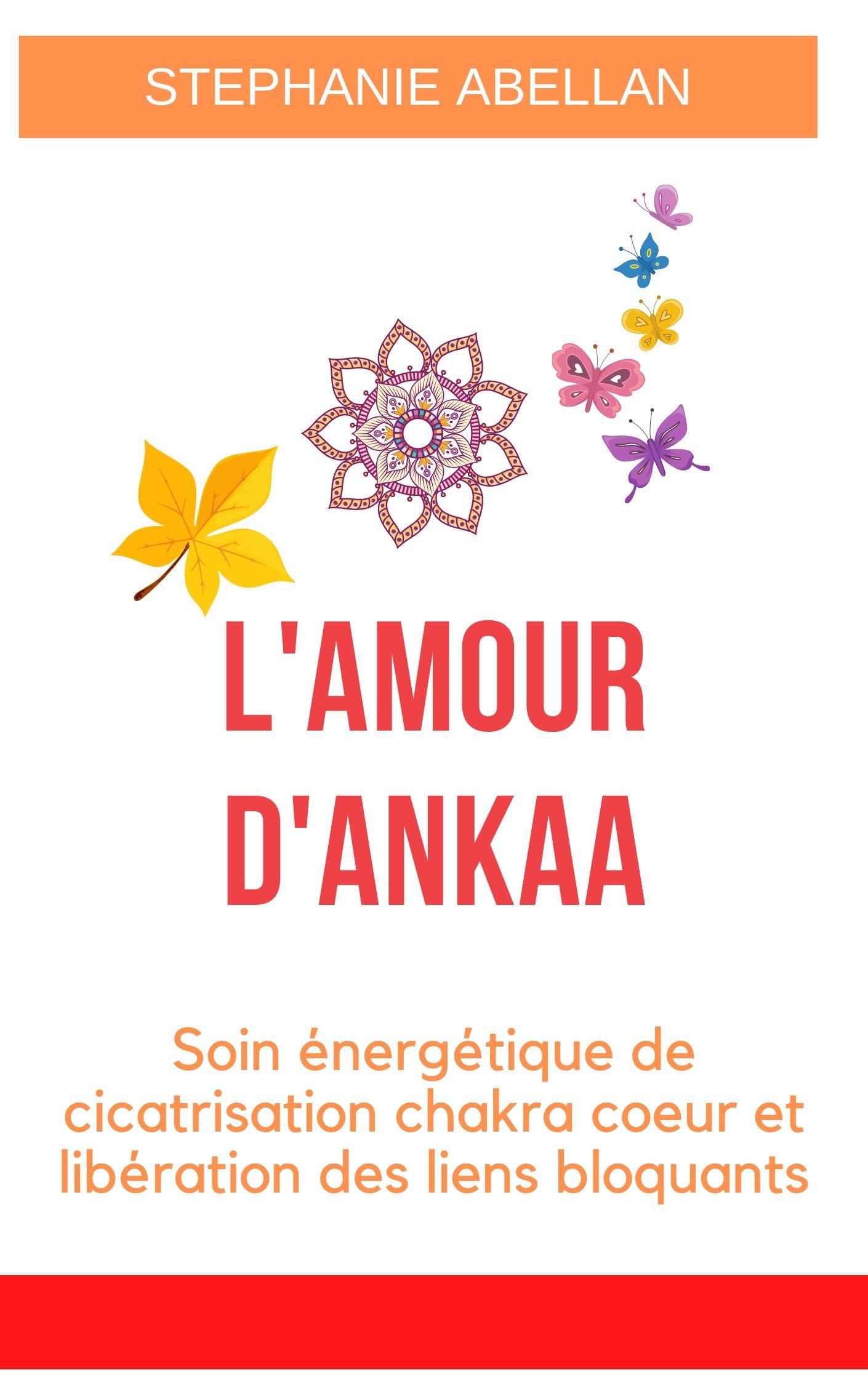 L\'amour d\'Ankaa Cicatrisation du chakra coeur et liberation des liens bloquants