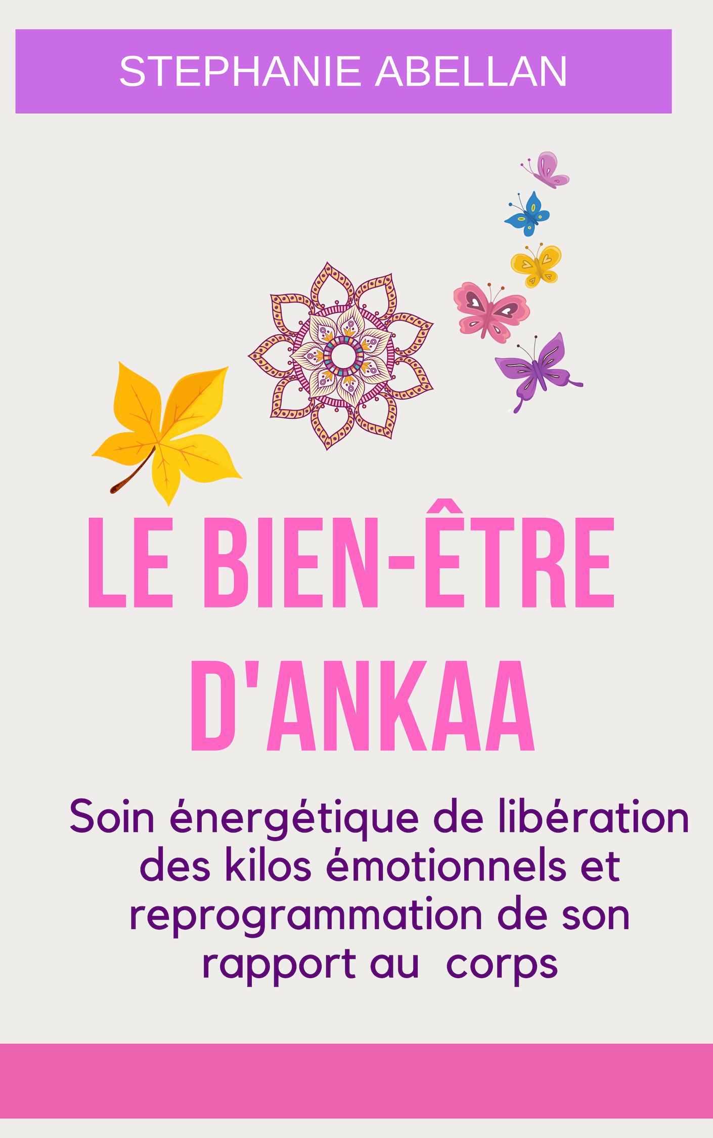 Livre  LE BIEN-ETRE D\'ANKAA: Liberation des kilos emotionnels