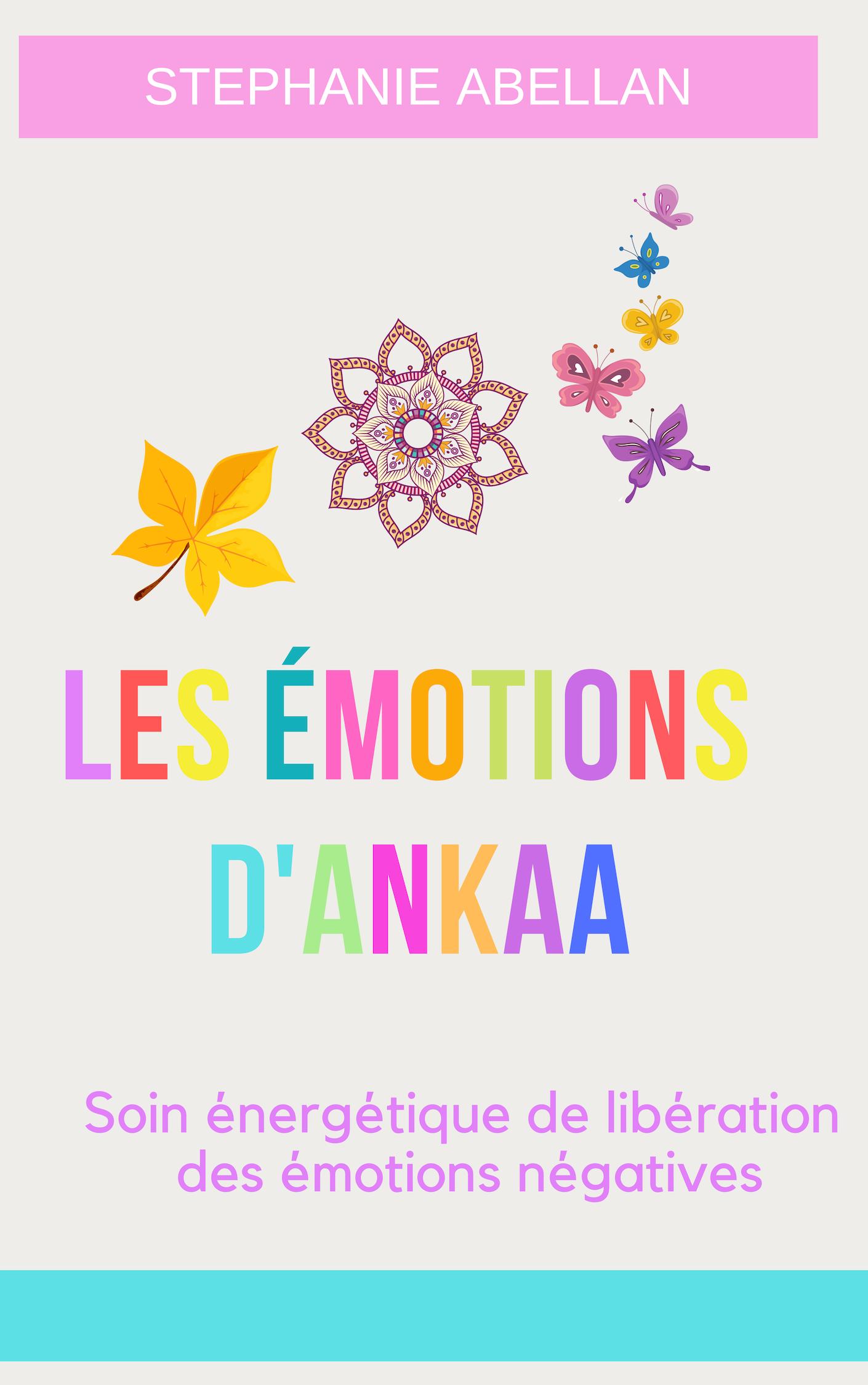 LES EMOTIONS D\'ANKAA Libération des émotions négatives