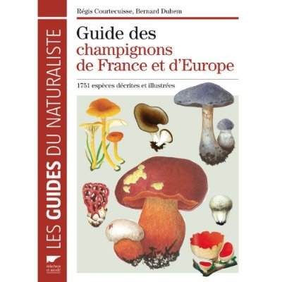 Guide des champignons de France et D\'Europe